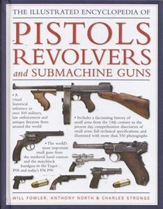 Picture of The Illustrated Encyclopedia of Pistols, Revolvers and Submachine Guns