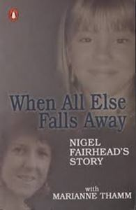 Picture of When All Else Falls Away - Nigel Fairhead's Story