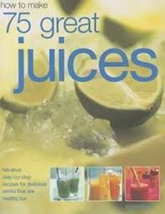 Picture of How to Make 75 Great Juices