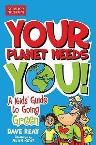 Picture of Your Planet Need You!  A Kids' Guide to Going Green